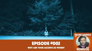 The Front Lounge #002 - Why are your accents so weird?