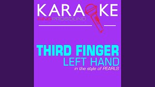 Third Finger Left Hand (In the Style of Pearls) (Karaoke with Background Vocal)