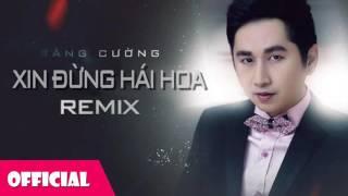 Xin Đừng Hái Hoa - Bằng Cường Remix [Official Audio]