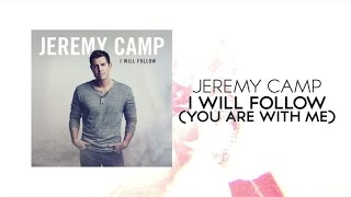Jeremy Camp - I Will Follow (You Are With Me) (Lyric Video)