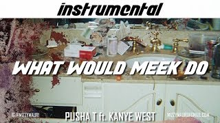 Pusha T - What Would Meek Do (ft. Kanye West) [INSTRUMENTAL] *reprod*