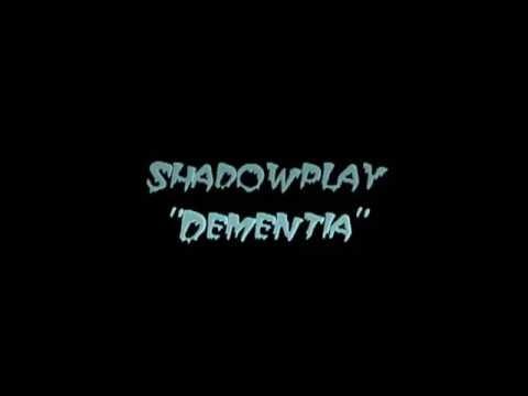 "Shadowplay ""Dementia"""