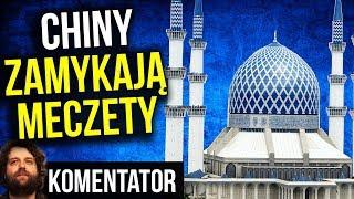 Chiny Masowo Zamykają Meczety, a Europa Buduje - Komentator