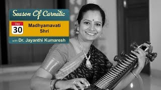 Day 30 - Season of Carnatic with Dr. Jayanthi Kumaresh - Madhyamavati and Shri
