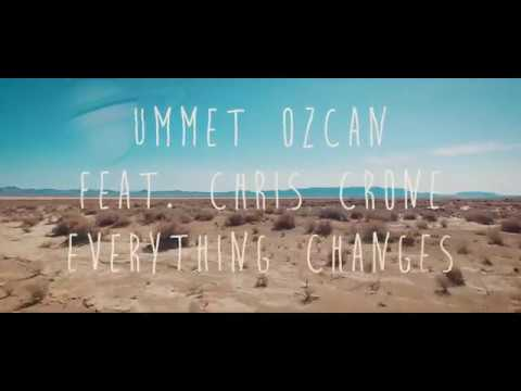 Ummet Ozcan feat  Chris Crone - Everything Changes (Official Music Video)