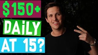 How To Make Money As A 15 Year Old [$150 Per Day] FAST!