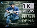 Jeene De Na – Raj Barman    Unplugged Cover    By PBK Kanha