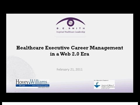 Healthcare Executive Career Management in a Web 2.0 Era (VIDEO)