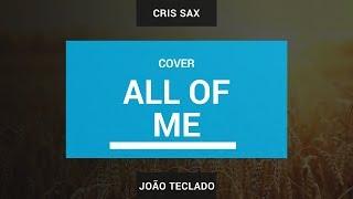 Baixar ALL OF ME - JOHN LEGEND (Cover by Cris Sax and João Digital Piano)