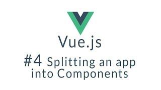 Vue Tutorial #4 - Break up your app into Vue Components