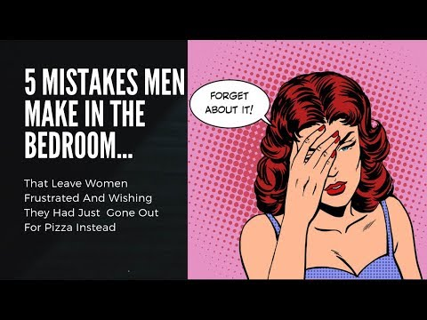 5 Mistakes Men Make In Bed That Women Hate