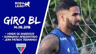 NOTÍCIAS DO FORTALEZA 14/08/2018 | ROMARINHO CHEGOU, PARCIAL DE INGRESSOS  E + | GIRO BLZ