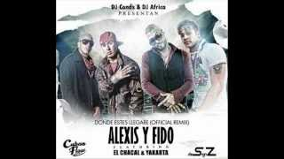 Alexis Y Fido ft. Chacal Y Yakarta -- Donde Estes Llegare (Official Remix)