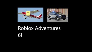 Roblox Adventures 6!