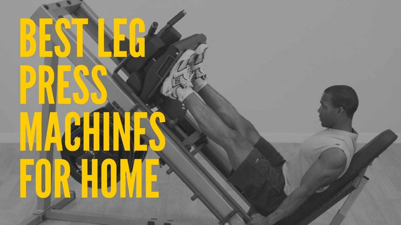What Are The Best Leg Press Machines for Home - YouTube