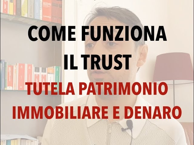COME FUNZIONA IL TRUST? Per la TUTELA DEL PATRIMONIO IMMOBILIARE E DENARO
