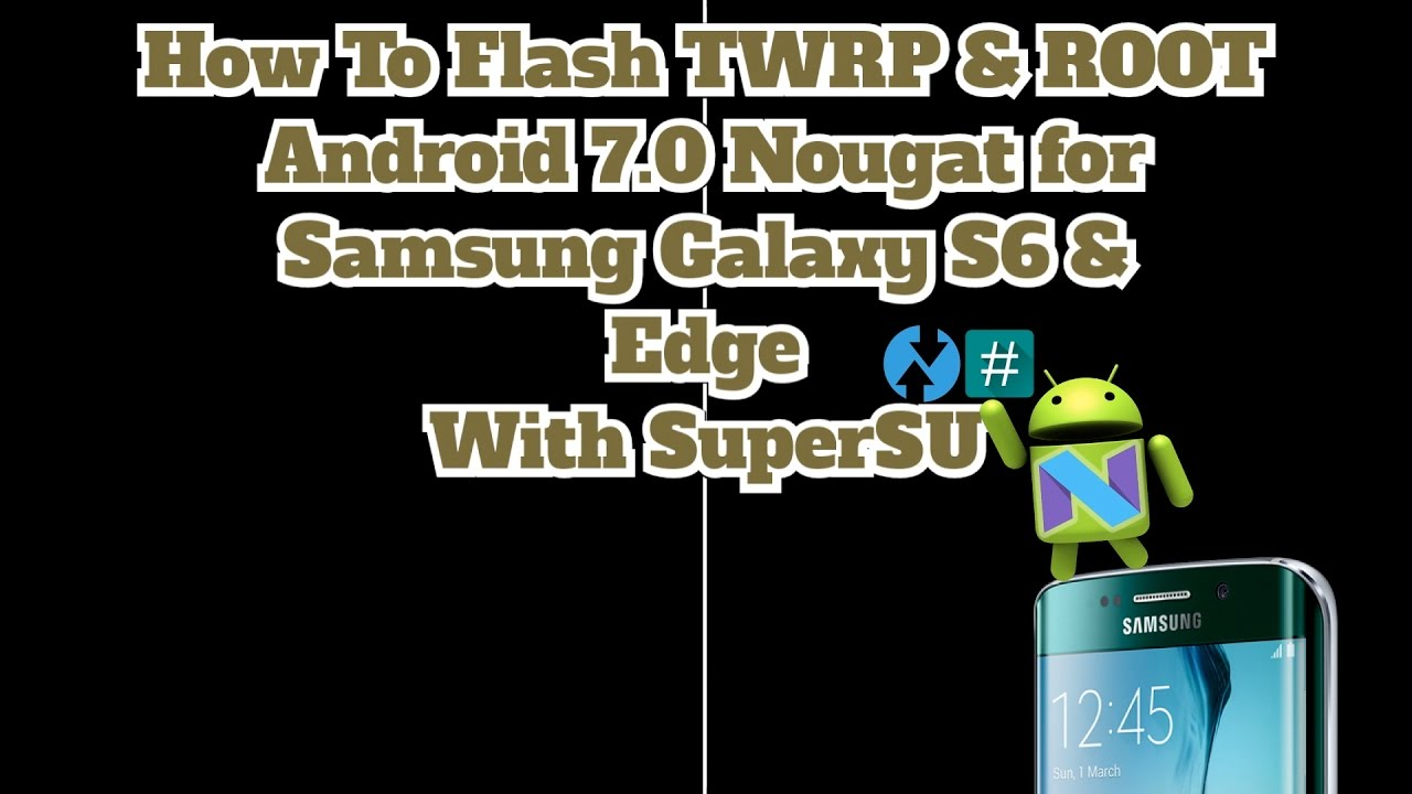 How To Flash TWRP & Root Android 7 0 Nougat for Samsung Galaxy S6 & S6 Edge  With SuperSU