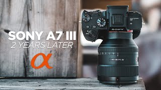 Sony a7 III - 2 Years Later - Still The Leader?