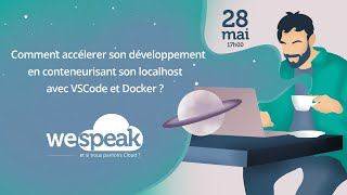 """#WeSpeakCloud : """"Comment accélérer son développement en conteneurisant son localhost avec VSCode ?"""""""