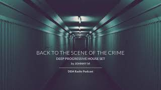 Back To The Scene Of The Crime | By Johnny M | DEM Radio Podcast
