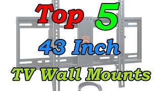 5 Best 43 Inch TV Wall Mount for 2018
