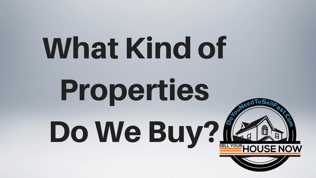 What Kind Of Properties Do We Buy-DoYouNeedToSellFast.com