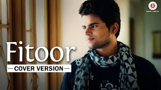 Fitoor Cover Version | Ayushmaan Titoria | Swanand Kirkere
