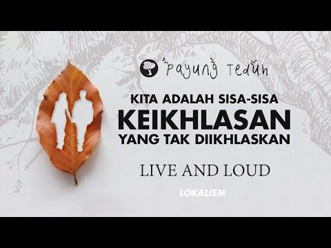 Payung Teduh - Kita Adalah Sisa-Sisa Keikhlasan Yang Tak Diikhlaskan (Live And Loud)