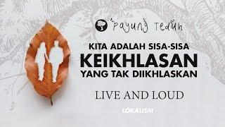 Payung Teduh Kita Adalah Sisa-Sisa Keikhlasan Yang Tak Diikhlaskan Live And Loud.mp3