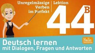 Deutsch lernen mit Dialogen / Lektion 44 Teil 2 / Unregelmässige Verben im Perfekt