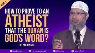 HOW TO PROVE TO AN ATHEIST THAT THE QUR'AN IS GOD'S WORD? PART - 1 | DR ZAKIR NAIK