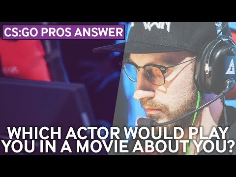 CS:GO Pros Answer: Which Actor Would Play You In a Movie?