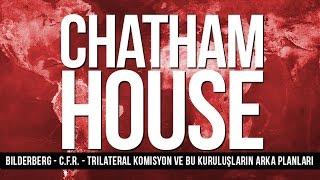 CHATHAM HOUSE : Bilderberg - C.F.R. - Trilateral Komisyon