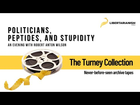 Politicians, Peptides, and Stupidity: An Evening with Robert Anton Wilson