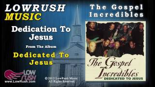 The Gospel Incredibles - Dedication To Jesus