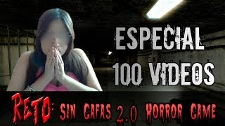 Especial 100 Videos / Reto sin Gafas 2.0 / horror game