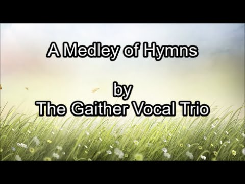 A Medley of Favorite Hymns  - The Gaither Trio  (Lyrics)