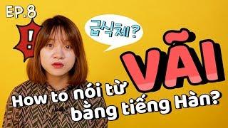 """[HỌC TIẾNG HÀN CÙNG QUIN QUIN] Ep.8: Cách nói từ """"vãi"""" bằng tiếng Hàn? - Geupsikche???"""