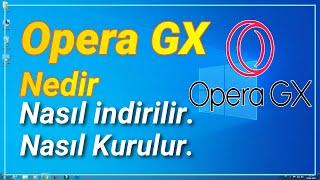 Opera Gx nedir. Nereden indirilir. Nasıl Kurulur. Nasıl Kullanılır. Resimi