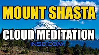 Mount Shasta Cloud Meditation | In5D.com