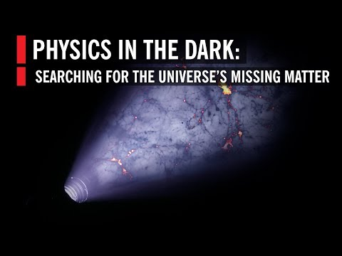 Physics in the Dark: Searching for the Universe's Missing Matter | 2019
