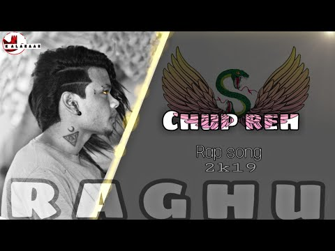 Chup Reh 2k19 new rap song artist raghu