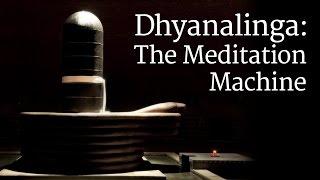 Dhyanalinga: The Meditation Machine | Sadhguru