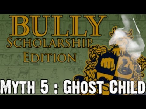 Bully Scholarship Edition Myth Investigations Myth 5 : Ghost Child