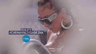 Reality #CarnavalDaSabrina EP FINAL | O que acontece no carnaval... | Sabrina Sato 2018