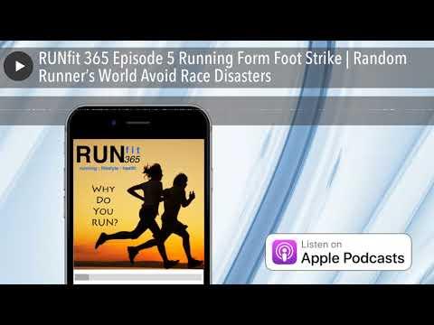 RUNfit 365 Episode 5 Running Form Foot Strike | Random Runner's World Avoid Race Disasters