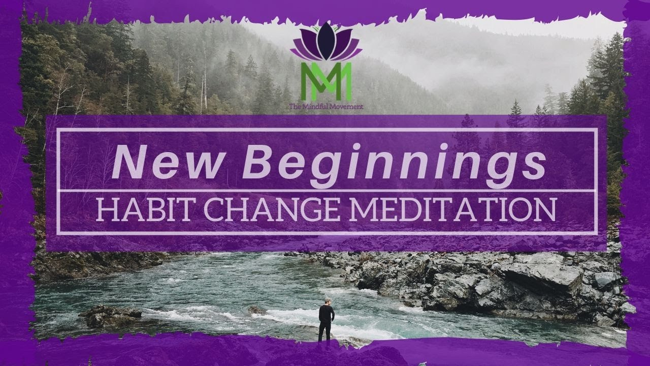20 Minute Guided Meditation for New Beginnings and Habit Change / Mindful Movement
