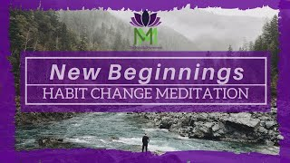 20 Minute Guided Meditation for New Beginnings and Habit Change