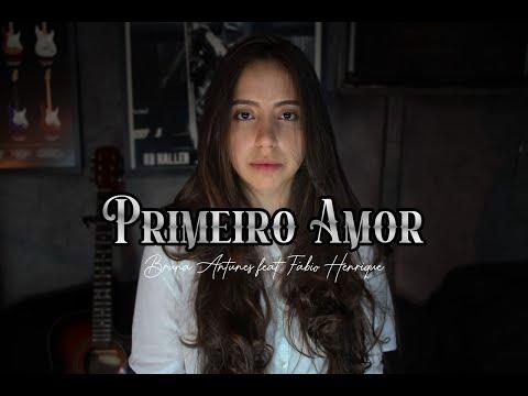 Primeiro Amor – Bruna Antunes feat. Fábio Henrique