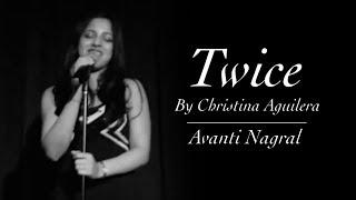 Twice (Christina Aguilera)   Cover   Avanti Nagral